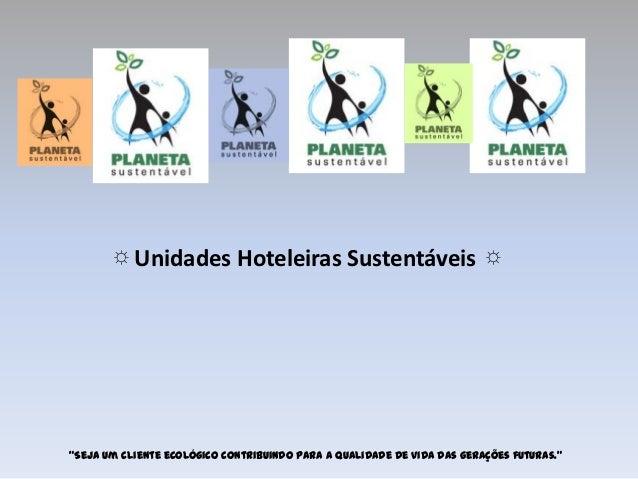 """☼   Unidades Hoteleiras Sustentáveis                              ☼""""Seja um cliente ecológico contribuindo para a qualidad..."""