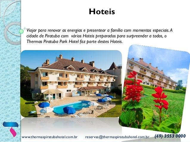 www.thermaspiratubahotel.com.br reservas@thermaspiratubahotel.com.br (49) 3553 0000 Hoteis Viajar para renovar as energias...