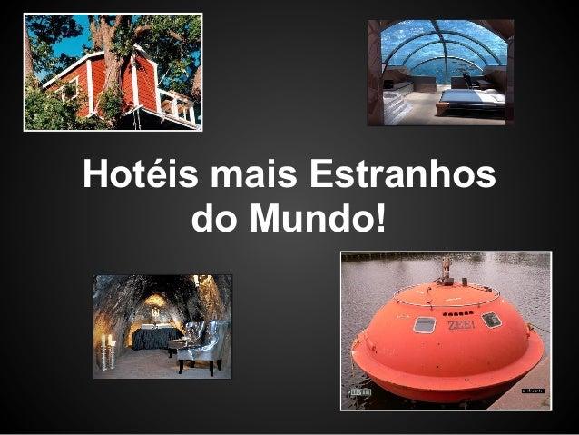 Hotéis mais Estranhos      do Mundo!