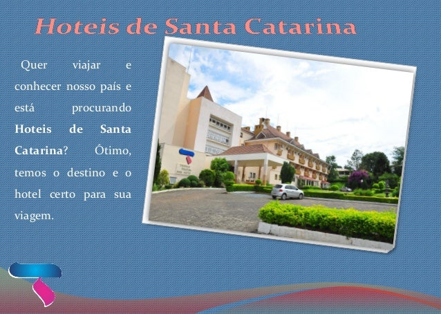 Quer viajar e conhecer nosso país e está procurando Hoteis de Santa Catarina? Ótimo, temos o destino e o hotel certo para ...