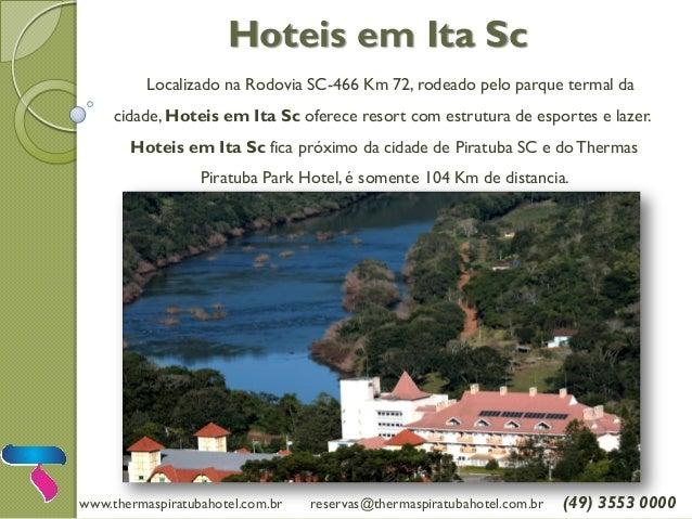 www.thermaspiratubahotel.com.br reservas@thermaspiratubahotel.com.br (49) 3553 0000 Localizado na Rodovia SC-466 Km 72, ro...