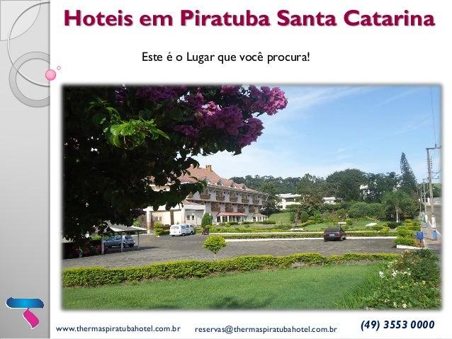 Hoteis em Piratuba Santa Catarina Este é o Lugar que você procura! www.thermaspiratubahotel.com.br reservas@thermaspiratub...
