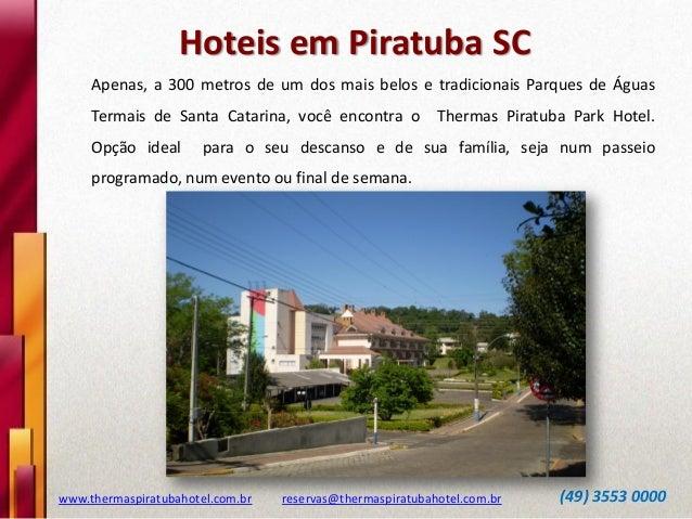 Hoteis em Piratuba SC Apenas, a 300 metros de um dos mais belos e tradicionais Parques de Águas Termais de Santa Catarina,...