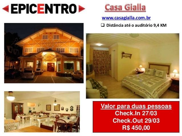 Valor para duas pessoas Check.In 27/03 Check.Out 29/03 R$ 450,00 www.casagialla.com.br  Distância até o auditório 9,4 KM