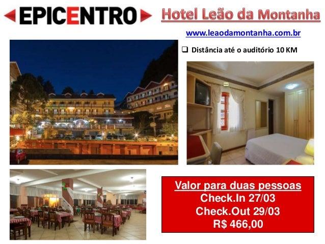 Valor para duas pessoas Check.In 27/03 Check.Out 29/03 R$ 466,00 www.leaodamontanha.com.br  Distância até o auditório 10 ...