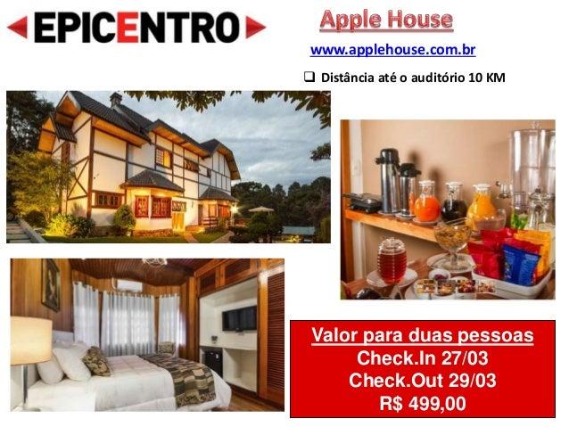 Valor para duas pessoas Check.In 27/03 Check.Out 29/03 R$ 499,00 www.applehouse.com.br  Distância até o auditório 10 KM