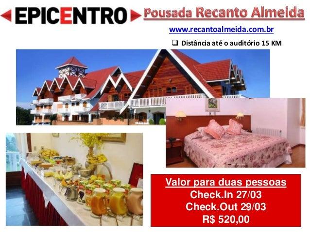Valor para duas pessoas Check.In 27/03 Check.Out 29/03 R$ 520,00 www.recantoalmeida.com.br  Distância até o auditório 15 ...