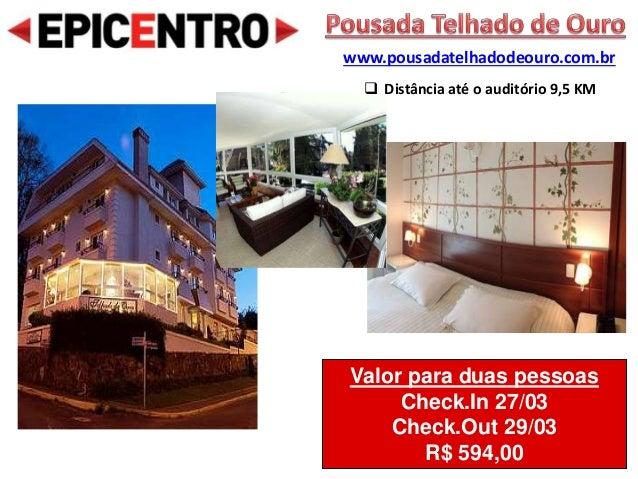 Valor para duas pessoas Check.In 27/03 Check.Out 29/03 R$ 594,00 www.pousadatelhadodeouro.com.br  Distância até o auditór...
