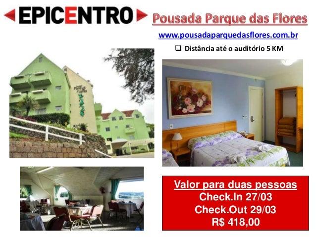 Valor para duas pessoas Check.In 27/03 Check.Out 29/03 R$ 418,00 www.pousadaparquedasflores.com.br  Distância até o audit...