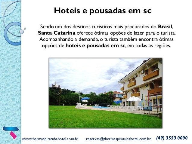 www.thermaspiratubahotel.com.br reservas@thermaspiratubahotel.com.br (49) 3553 0000 Hoteis e pousadas em sc Sendo um dos d...