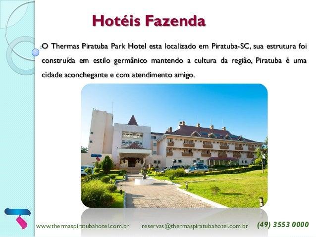 Hotéis Fazenda  www.thermaspiratubahotel.com.br  reservas@thermaspiratubahotel.com.br  (49) 3553 0000  O Thermas Piratuba ...
