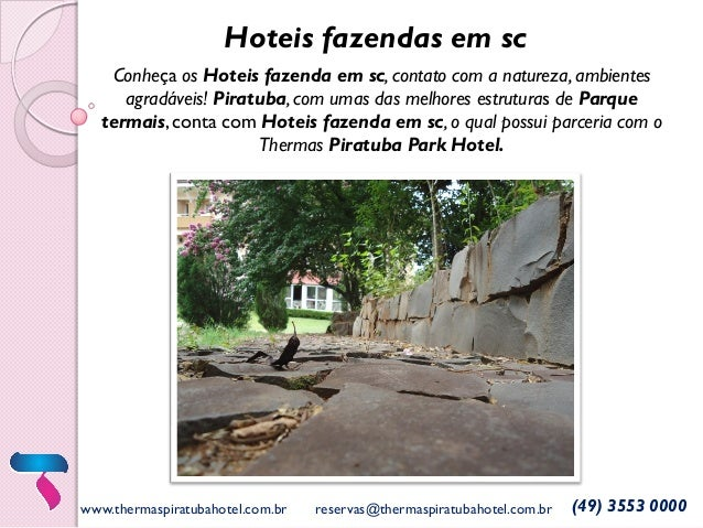 www.thermaspiratubahotel.com.br reservas@thermaspiratubahotel.com.br (49) 3553 0000 Hoteis fazendas em sc Conheça os Hotei...