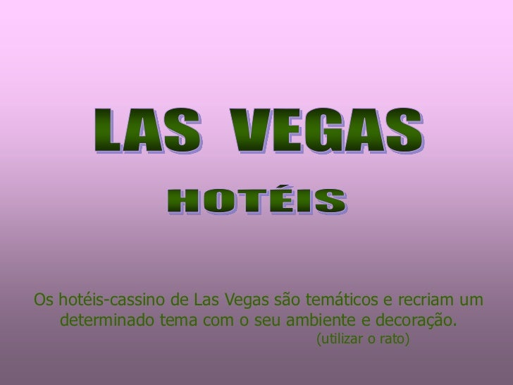 Os hotéis-cassino de Las Vegas são temáticos e recriam um   determinado tema com o seu ambiente e decoração.              ...