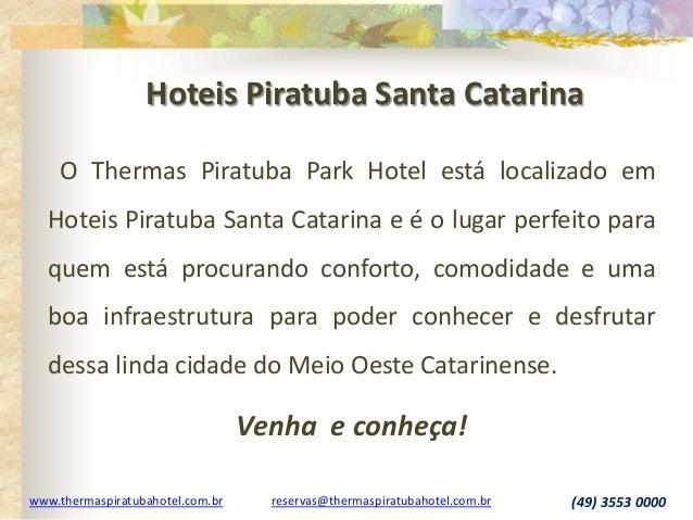 www.thermaspiratubahotel.com.br reservas@thermaspiratubahotel.com.br (49) 3553 0000 O Thermas Piratuba Park Hotel está loc...