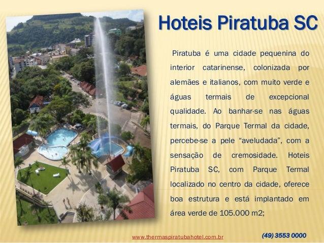 Hoteis Piratuba SC Piratuba é uma cidade pequenina do interior  catarinense,  colonizada  por  alemães e italianos, com mu...
