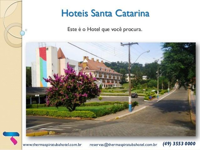 Hoteis Santa Catarina www.thermaspiratubahotel.com.br reservas@thermaspiratubahotel.com.br (49) 3553 0000 Este é o Hotel q...