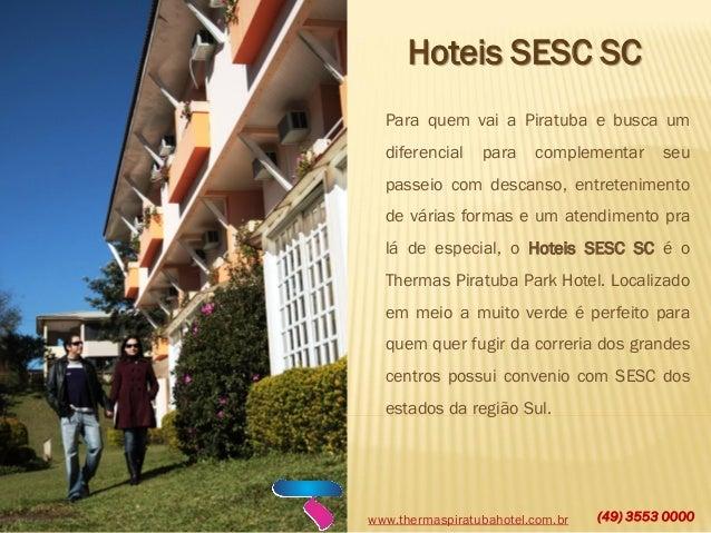www.thermaspiratubahotel.com.br (49) 3553 0000 Hoteis SESC SC Para quem vai a Piratuba e busca um diferencial para complem...
