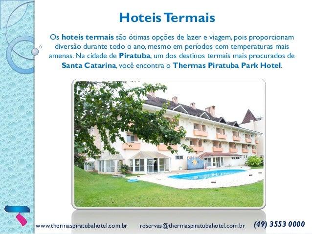 www.thermaspiratubahotel.com.br reservas@thermaspiratubahotel.com.br (49) 3553 0000 HoteisTermais Os hoteis termais são ót...