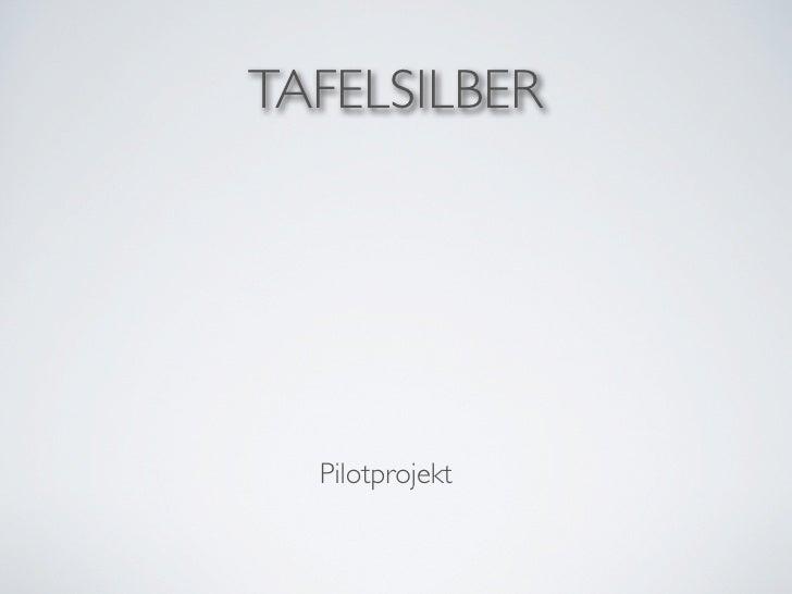 TAFELSILBER  Pilotprojekt