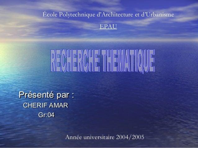 Présenté par :Présenté par :CHERIF AMARCHERIF AMARGr:04Gr:04École Polytechnique d'Architecture et d'UrbanismeEPAUAnnée uni...