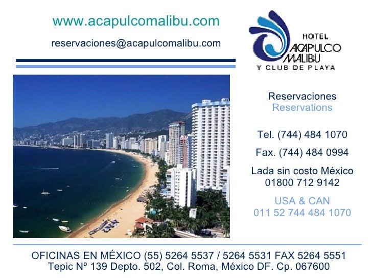 www.acapulcomalibu.com [email_address] Reservaciones Reservations Tel. (744) 484 1070 Fax. (744) 484 0994 Lada sin costo M...
