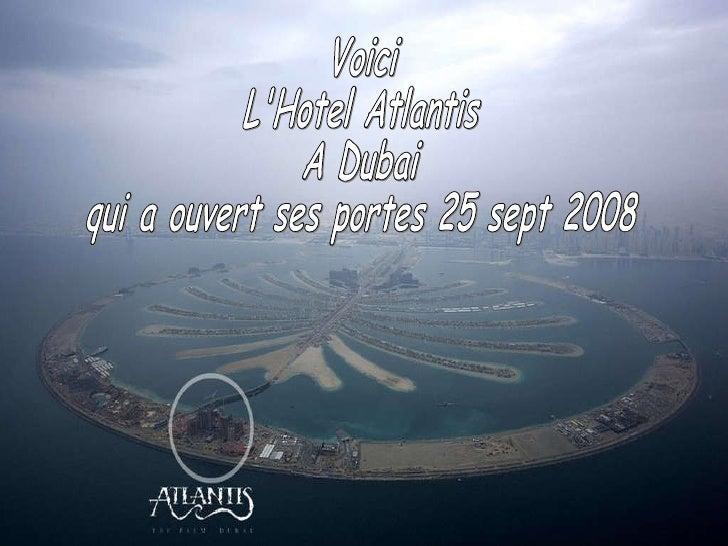 Voici  L'Hotel Atlantis A Dubai qui a ouvert ses portes 25 sept 2008