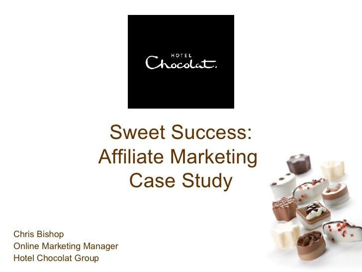 Sweet Success: Affiliate Marketing  Case Study Chris Bishop Online Marketing Manager Hotel Chocolat Group
