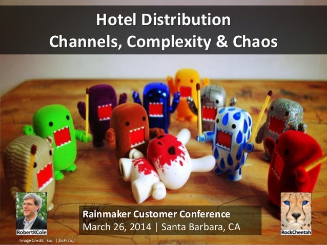 Hotel Distribution Channels, Complexity & Chaos Rainmaker Customer Conference March 26, 2014 | Santa Barbara, CA Image Cre...