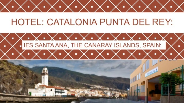 HOTEL: CATALONIA PUNTA DEL REY: IES SANTA ANA, THE CANARAY ISLANDS, SPAIN: