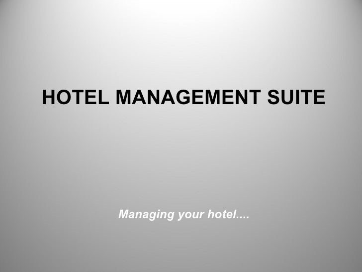 Managing your hotel.... HOTEL MANAGEMENT SUITE