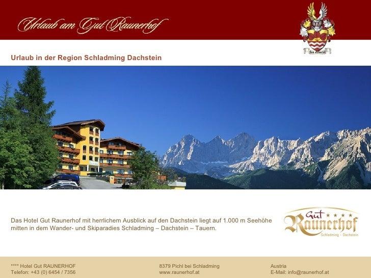 Urlaub in der Region Schladming DachsteinDas Hotel Gut Raunerhof mit herrlichem Ausblick auf den Dachstein liegt auf 1.000...