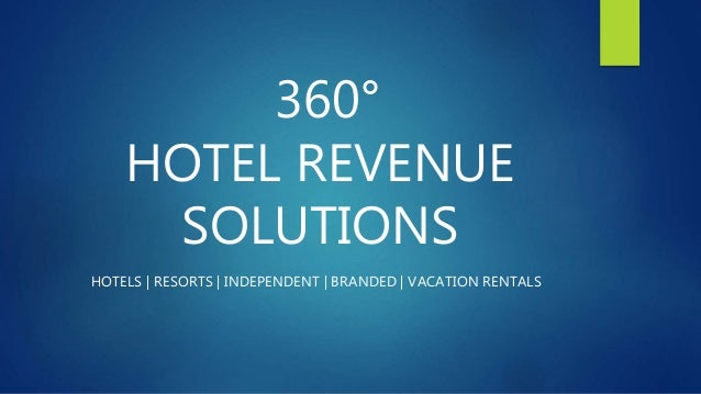 360° HOTEL REVENUE SOLUTIONS HOTELS | RESORTS | INDEPENDENT | BRANDED | VACATION RENTALS