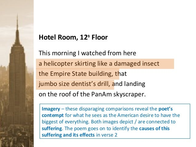 hotel room 12th floor Task: choose a poem strongly linked to a specific location explain how the poet creates an impression of what life is like in that place norman maccaig's poem, 'hotel room, 12th floor', presents a view from a high window in a hotel in the largest city in the most powerful nation in the world.