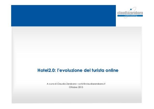 Hotel2.0: lHotel2.0: l''evoluzione del turista onlineevoluzione del turista online A cura di Claudia Zarabara – scrivi@cla...