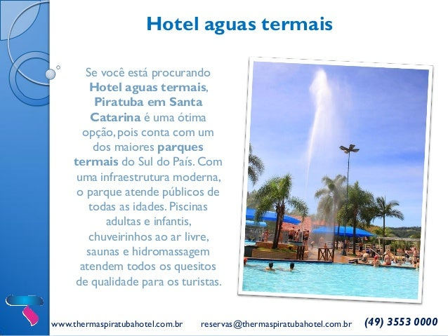 www.thermaspiratubahotel.com.br reservas@thermaspiratubahotel.com.br (49) 3553 0000 Hotel aguas termais Se você está procu...
