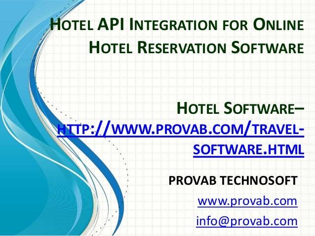 HOTEL API INTEGRATION FOR ONLINE HOTEL RESERVATION SOFTWARE PROVAB TECHNOSOFT www.provab.com info@provab.com HOTEL SOFTWAR...