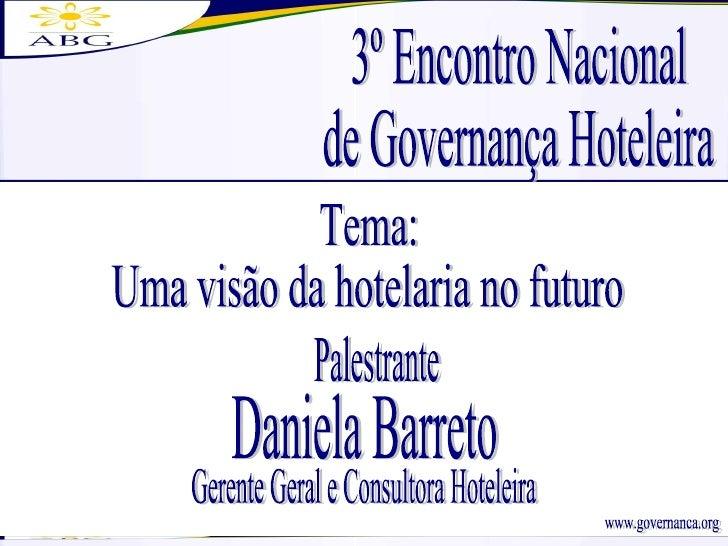 www.governanca.org Tema:  Uma visão da hotelaria no futuro 3º Encontro Nacional de Governança Hoteleira Daniela Barreto Pa...