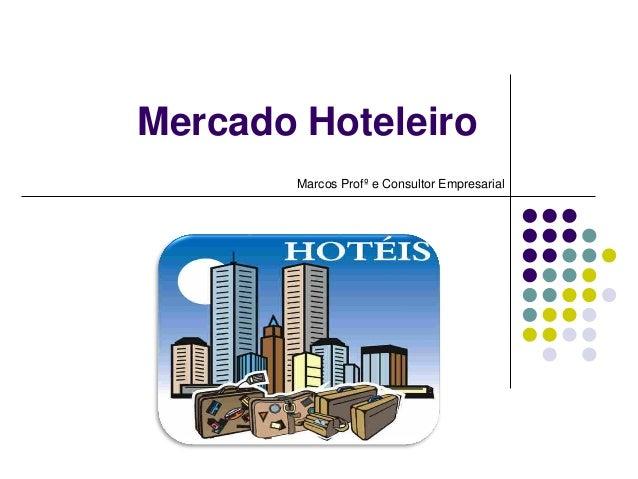 Mercado Hoteleiro Marcos Profº e Consultor Empresarial