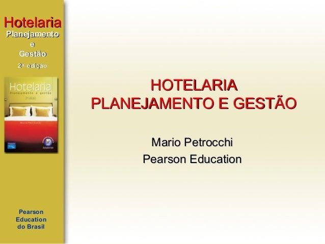 Hotelaria Planejamento e Gestão 2ª edição  HOTELARIA PLANEJAMENTO E GESTÃO Mario Petrocchi Pearson Education  Pearson Educ...
