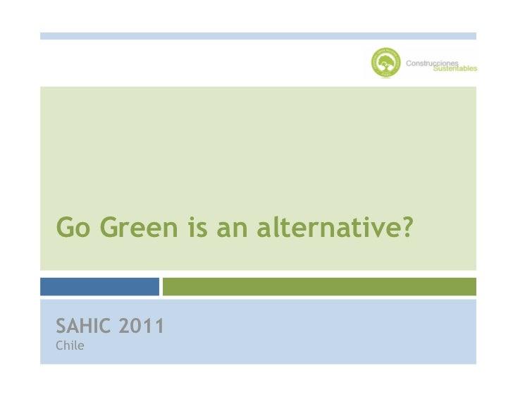 Go Green is an alternative?SAHIC 2011Chile