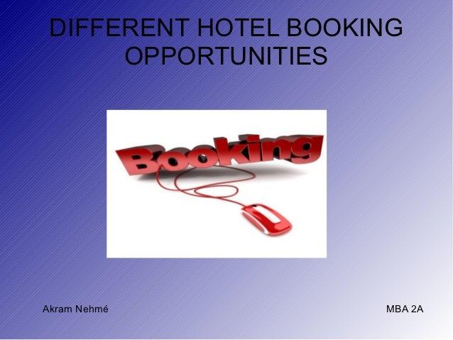 DIFFERENT HOTEL BOOKING      OPPORTUNITIESAkram Nehmé           MBA 2A