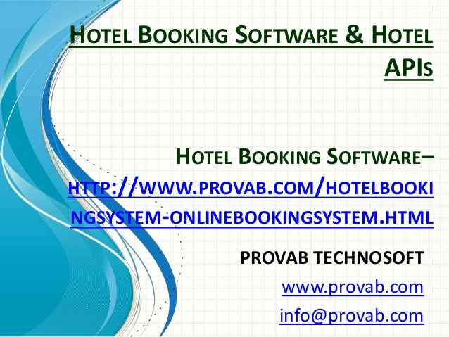 HOTEL BOOKING SOFTWARE & HOTEL APIS PROVAB TECHNOSOFT www.provab.com info@provab.com HOTEL BOOKING SOFTWARE– HTTP://WWW.PR...