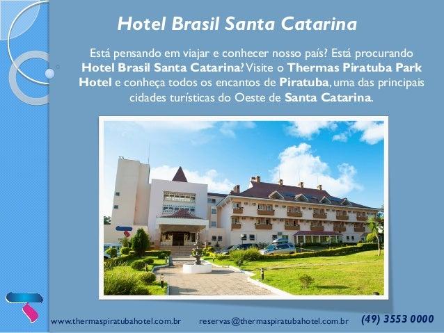 www.thermaspiratubahotel.com.br reservas@thermaspiratubahotel.com.br (49) 3553 0000 Hotel Brasil Santa Catarina Está pensa...