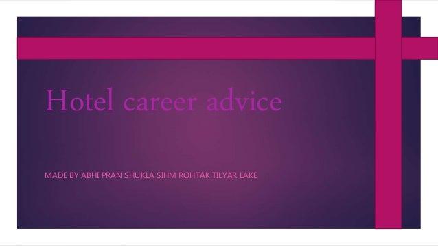 Hotel career advice MADE BY ABHI PRAN SHUKLA SIHM ROHTAK TILYAR LAKE