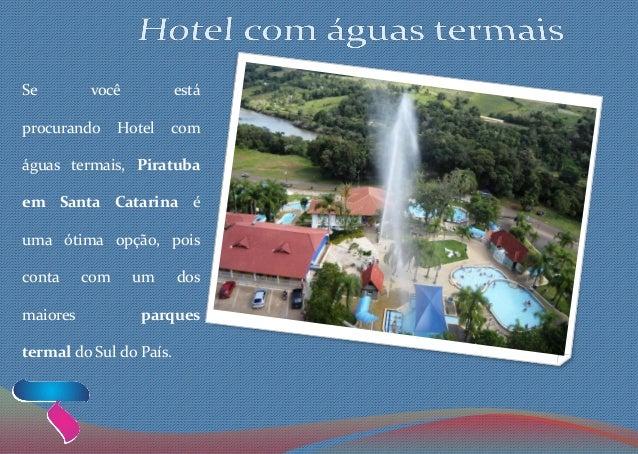 Se você está procurando Hotel com águas termais, Piratuba em Santa Catarina é uma ótima opção, pois conta com um dos maior...