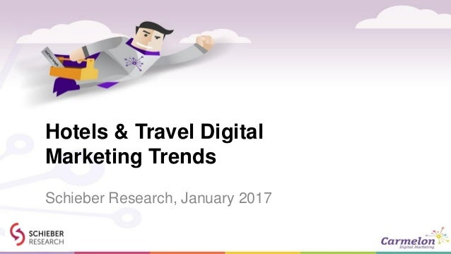 Hotels & Travel Digital Marketing Trends Schieber Research, January 2017
