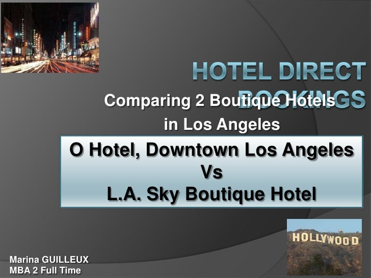 Hotel direct bookings<br />Comparing 2 Boutique Hotels<br /> in Los Angeles<br />O Hotel, Downtown Los Angeles<br />Vs<br ...
