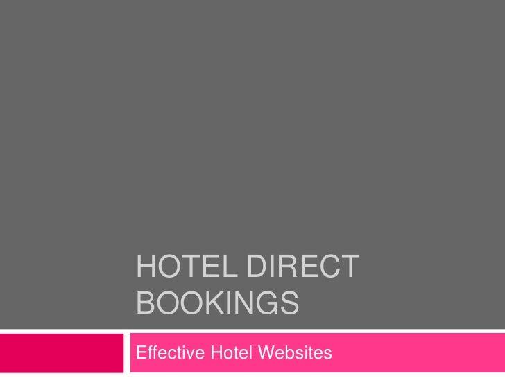 HOTEL DIRECT BOOKINGS<br />Effective Hotel Websites <br />