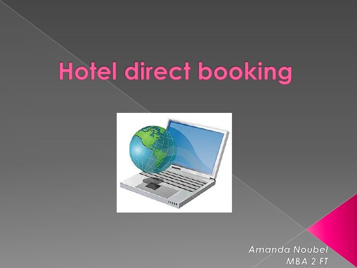 Hotel direct booking<br />Amanda Noubel<br />MBA 2 FT<br />