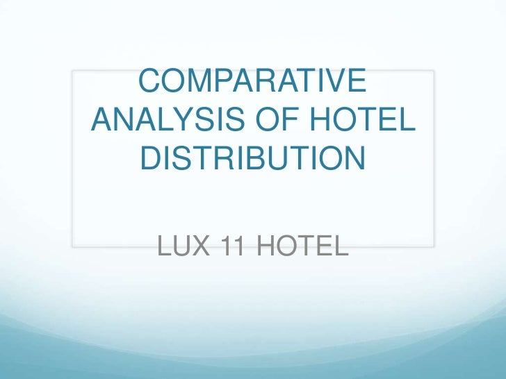 COMPARATIVE ANALYSIS OF HOTEL DISTRIBUTION<br />LUX 11 HOTEL<br />